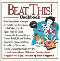 9781881527213: Beat This! Cookbook/the Very Best Recipe for Apple Pie, Brownies, Crab Cakes, Deviled Eggs, French Toast, Guacamole, Onion Rings, Potato Salad, Roast