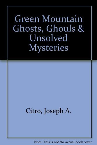 9781881527510: Green Mountain Ghosts, Ghouls & Unsolved Mysteries