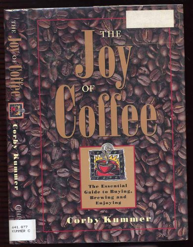The Joy of Coffee The Essential Guide to Buying, Brewing and Enjoying