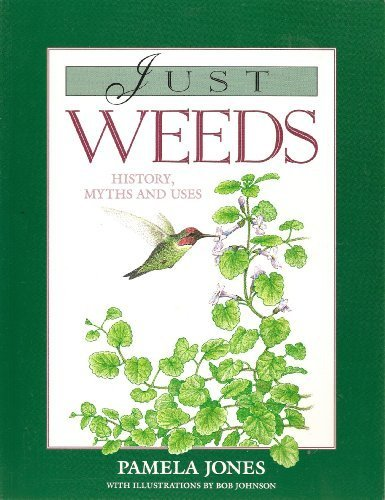 Just Weeds: History, Myths and Uses: Jones, Pamela
