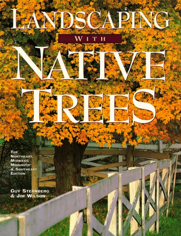 Landscaping With Native Trees: The Northeast, Midwest, Midsouth & Southeast Edition