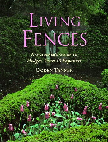 9781881527688: Living Fences: A Gardener's Guide to Hedges, Vines & Espaliers