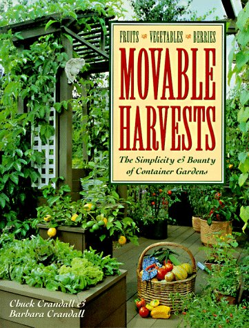 Movable Harvests: The Simplicity & Bounty of Container Gardens -- Fruits - Vegetables - Berries...