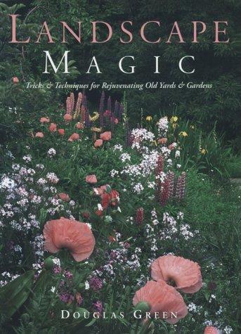 Landscape Magic: Tricks & Techniques for Rejuvenating: Green, Douglas