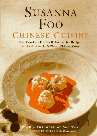 Susanna Foo Chinese Cuisine: The Fabulous Flavors & Innovative Recipes of North America's Finest ...