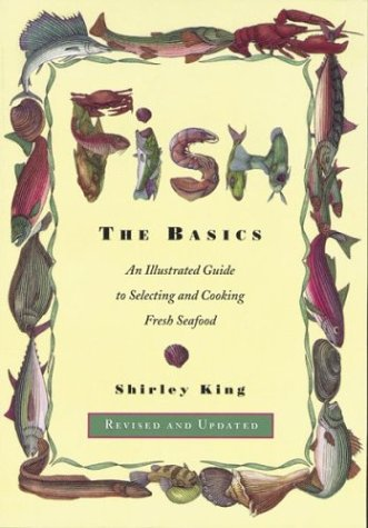 9781881527961: Fish: The Basics: An Illustratied Guide to Selecting and Cooking Fresh Seafood - Revised and Updated