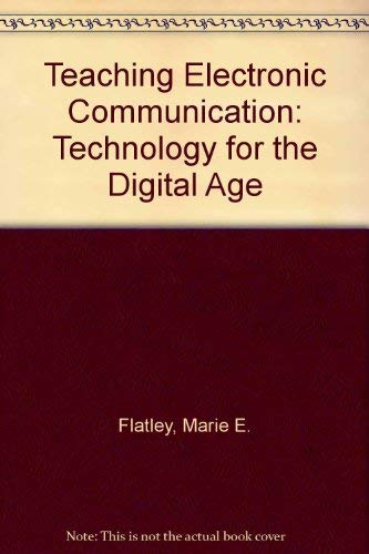 Teaching Electronic Communication: Technology for the Digital Age: Marie E. Flatley