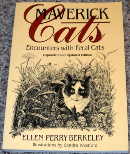 Maverick Cats: Encounters With Feral Cats (Expanded: Berkeley, Ellen Perry