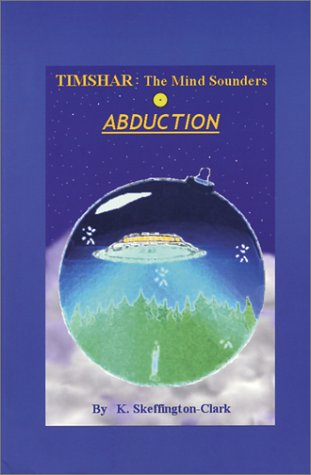Timshar : The Mind Sounders; Book 1: Abduction: Skeffington-Clark, K.