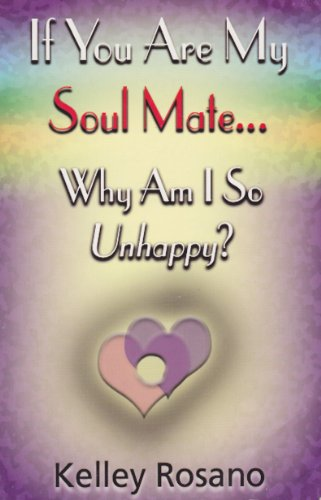 If You Are My Soul Mate . Why Am I So Unhappy?: Rosano, Kelley