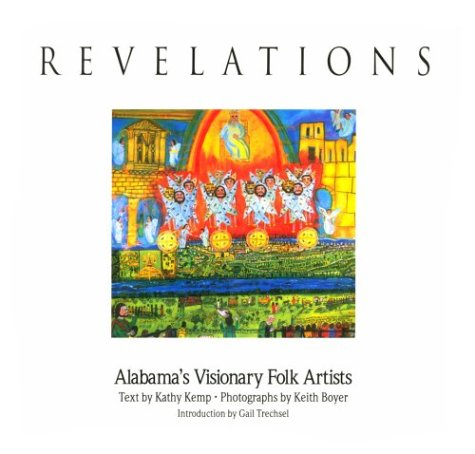 Revelations: Alabama's Visionary Folk Artists: Kemp, Kathy, Boyer,