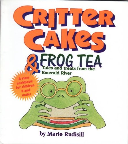 9781881548096: Critter Cakes & Frog Tea: Tales and Treats from the Emerald River