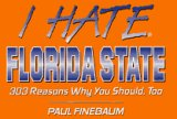 9781881548324: I Hate Florida State: 303 Reasons Why You Should, Too