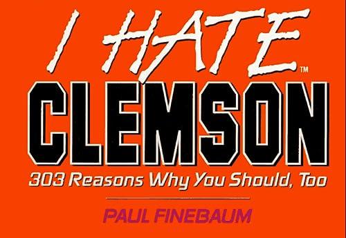 9781881548805: I Hate Clemson: 303 Reasons Why You Should, Too (I Hate Series)