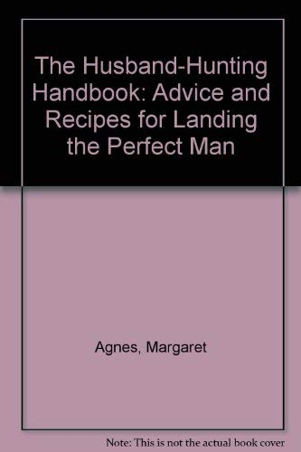 9781881548935: The Husband-Hunting Handbook: Advice and Recipes for Landing the Perfect Man