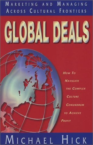 Global Deals: Marketing and Managing Across Cultural Frontiers: Michael Hick