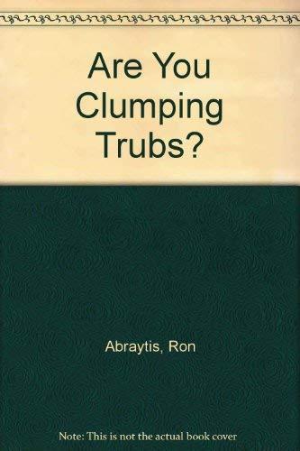 Are You Clumping Trubs?: A Novel: Abraytis, Ron