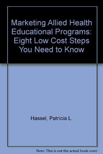Marketing Allied Health Educational Programs: Eight Low Cost Steps You Need to Know (9781881566106) by Patricia L. Hassel; David R. Palmer