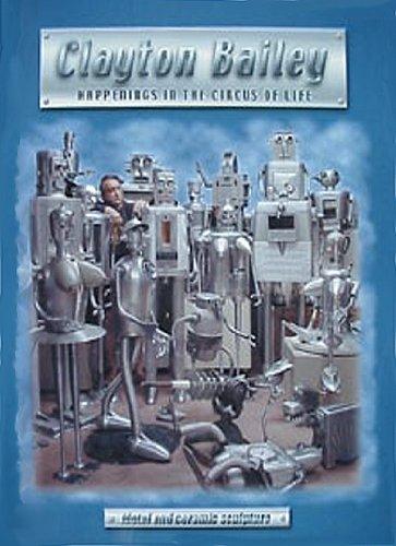 Clayton Bailey: Happenings in the Circus of Life (Metal and Ceramic Sculpture): G. Joan Depaoli; Dr...