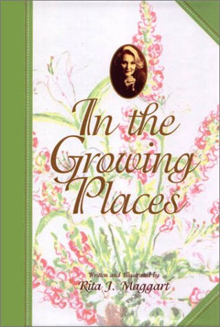 In the Growing Places: Maggart, Rita J.