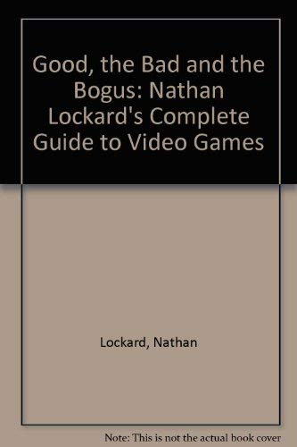 9781881583042: The Good, the Bad, and the Bogus: Nathan Lockard's Complete Guide to Video Games, 1995