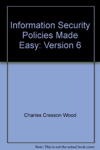 Information Security Policies Made Easy: Version 6: Charles Cresson Wood