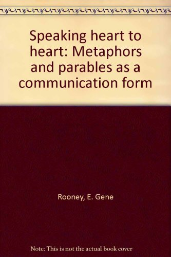 Speaking heart to heart: Metaphors and parables as a communication form: Rooney, E. Gene