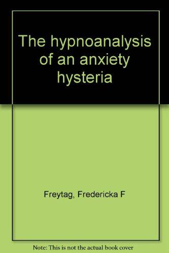 The hypnoanalysis of an anxiety hysteria: Freytag, Fredericka F