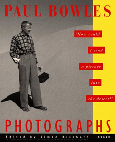 9781881616078: Paul Bowles: Photographs - How Could I Send a Picture into the Desert