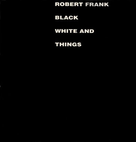 9781881616252: Robert Frank: Black White and Things