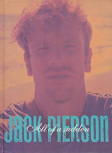 JACK PIERSON: ALL OF A SUDDEN.: PIERSON, Jack.