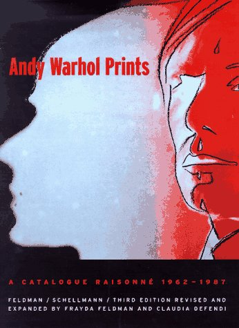 Andy Warhol Prints: A Catalogue Raisonne 1962-1987: Warhol, Andy; Schellmann, Jorg