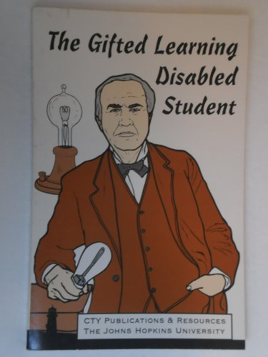 The Gifted Learning Disabled Student (Revised Edition): John Hopkins U Center for Talented Youth