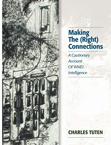 9781881625223: Making The (Right) Connections: A Cautionary Account Of WMD Intelligence