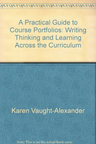 practical guide to course portfolios writing thinking & learning across the curriculum: Karen ...