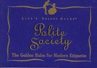 9781881649137: Polite Society: The Golden Rules for Modern Society (Life's Golden Rules)