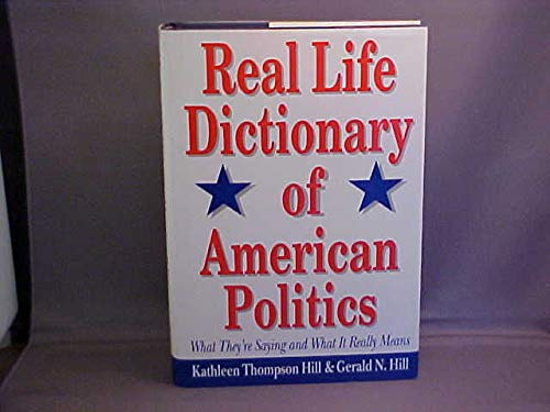 Real Life Dictionary of American Politics: What They're Saying and What It Really Means