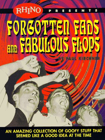 Forgotten Fads and Fabulous Flops: An Amazing Collection of Goofy Stuff That Seemed Like a Good Idea at the Time (188164944X) by Paul Kirchner