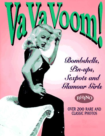 Va Va Voom!: Bombshells, Pin-Ups, Sexpots and Glamour Girls (1881649601) by Steve Sullivan