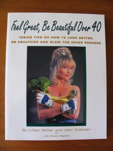 Feel Great, Be Beautiful over 40: Inside: Lillian Muller; John
