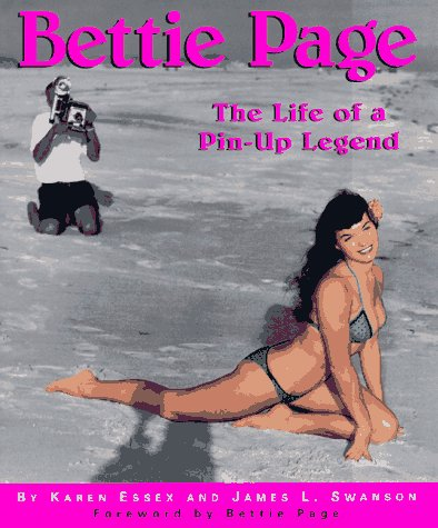 Bettie Page The Life of a Pin-Up Legend: Essex, Karen & James L. Swanson & Bettie Page