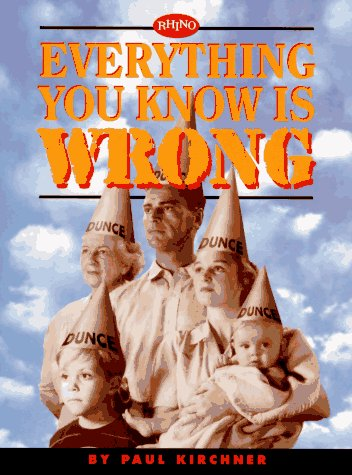 Everything You Know Is Wrong (9781881649700) by Paul Kirchner