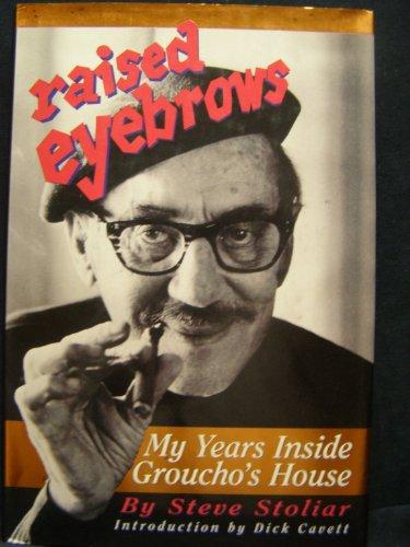 Raised Eyebrows: My Years Inside Groucho's House: Steve Stoliar