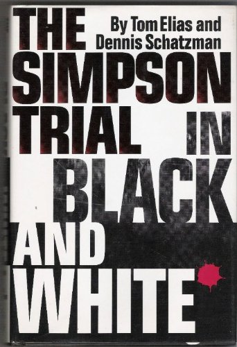 The Simpson Trial in Black and White.: ELIAS, Tom, and SCHATZMAN, Dennis.