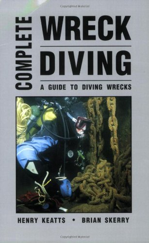 9781881652304: Complete Wreck Diving: A Guide to Diving Wrecks