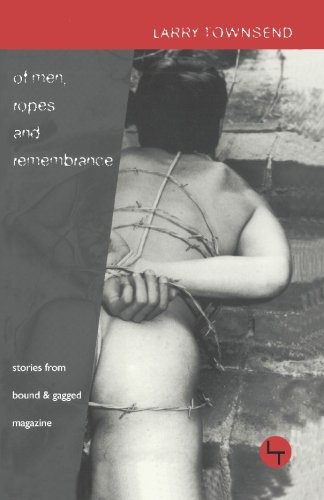 9781881684152: Of Men, Ropes and Remembrance: The Stories from Bound & Gagged Magazine