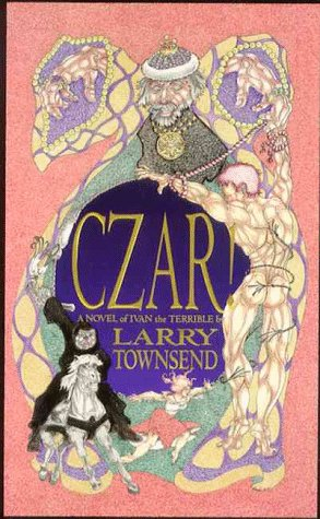 Czar: A Novel of Ivan the Terrible: Townsend, Larry