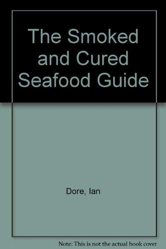 The Smoked and Cured Seafood Guide: Dore , Ian