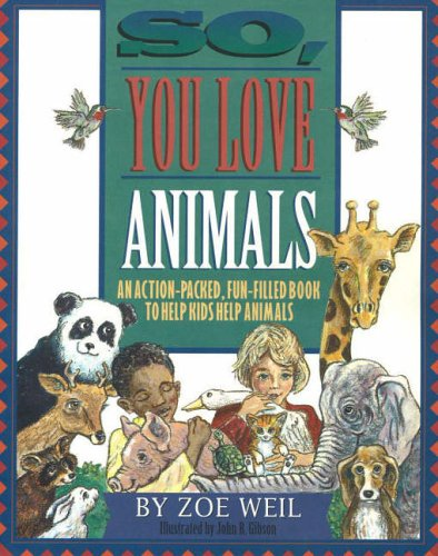 9781881699019: So, You Love Animals: An Action-Packed, Fun-Filled Book to Help Kids Help Animals