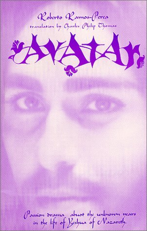 Avatar : Passion Drama about the Unknown Years in the Life of Yeshua of Nazareth: Thomas, Charles ...